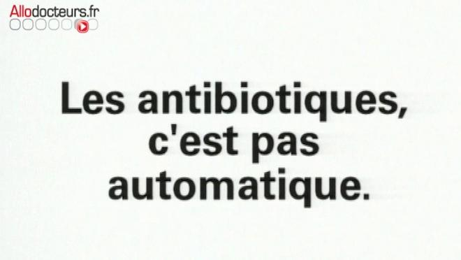 Les antibiotiques c'est pas automatique