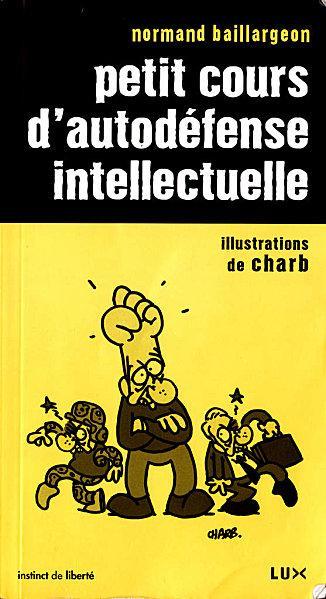 Petit cours d'autodéfense intellectuelle de Normand Baillargeon