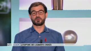 Marina Carrère d'Encausse et Benoît Thevenet expliquent la rupture des ligaments croisés du genou.