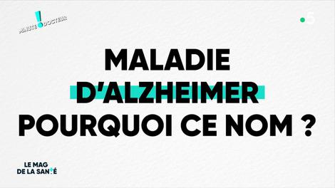 Minute Docteur ! Pourquoi la maladie d'Alzheimer porte- t-elle ce nom ?