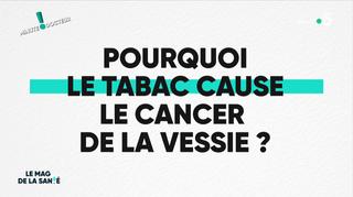 Minute Docteur! Pourquoi le tabac cause-t-il le cancer de la vessie ?\t\t