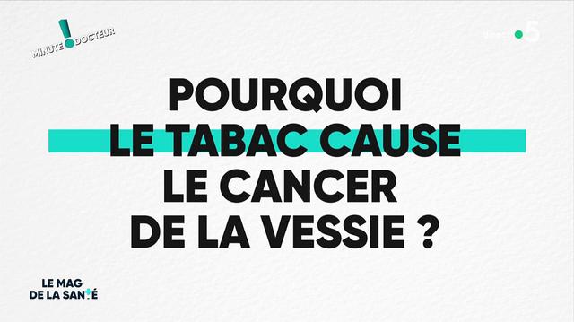 Minute Docteur! Pourquoi le tabac cause-t-il le cancer de la vessie ?
